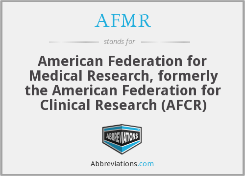 AFMR - American Federation for Medical Research, formerly the American Federation for Clinical Research (AFCR)