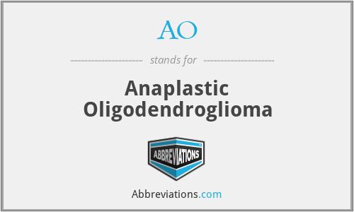 AO - anaplastic oligodendroglioma