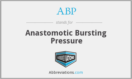ABP - anastomotic bursting pressure