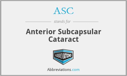 ASC - anterior subcapsular cataract