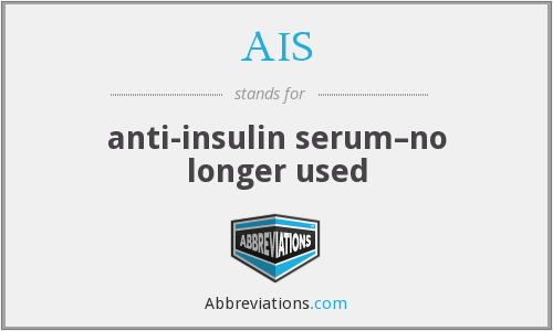 AIS - anti-insulin serum–no longer used