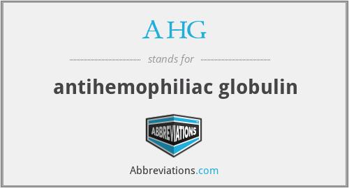 AHG - antihemophiliac globulin