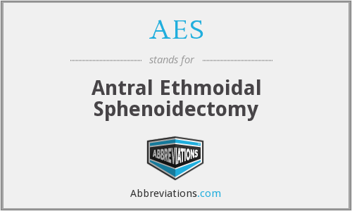 AES - Antral Ethmoidal Sphenoidectomy