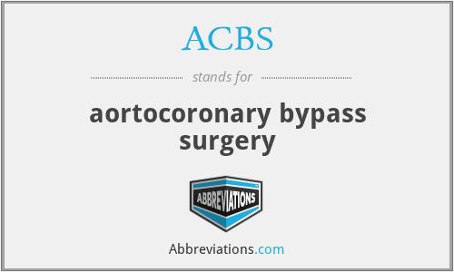 ACBS - aortocoronary bypass surgery
