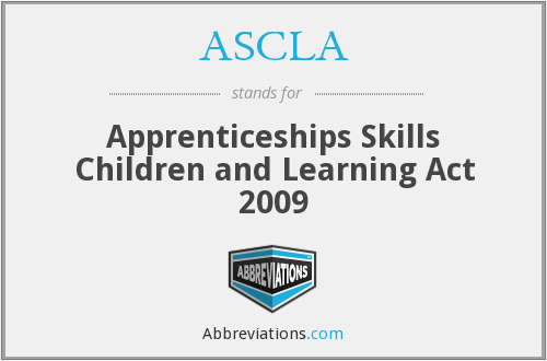 ASCLA - Apprenticeships Skills Children and Learning Act 2009