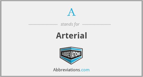 A - arterial