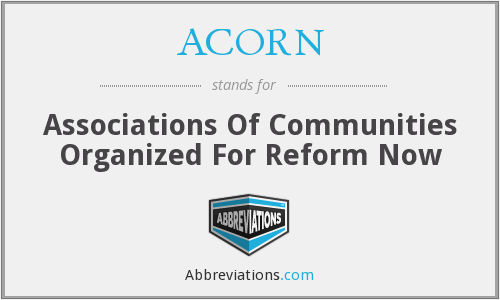 ACORN - Associations Of Communities Organized For Reform Now