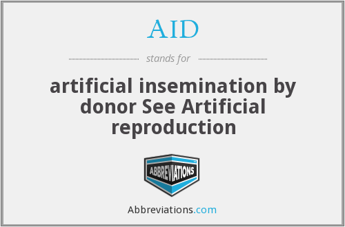 AID - artificial insemination by donor See Artificial reproduction