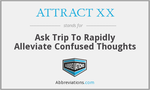 ATTRACT XX - Ask Trip To Rapidly Alleviate Confused Thoughts