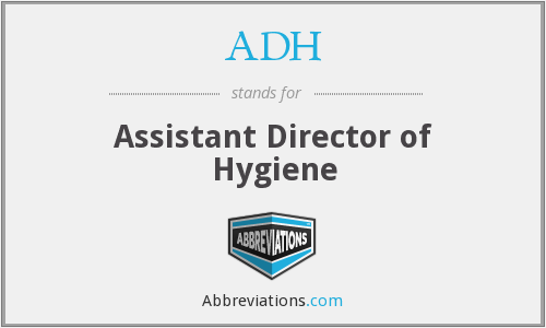ADH - Assistant Director of Hygiene