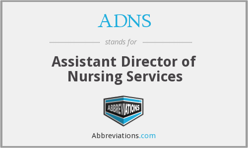 ADNS - Assistant Director of Nursing Services