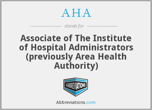 AHA - Associate of The Institute of Hospital Administrators (previously Area Health Authority)