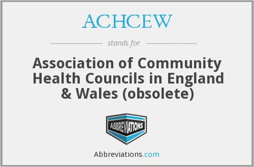 ACHCEW - Association of Community Health Councils in England & Wales (obsolete)