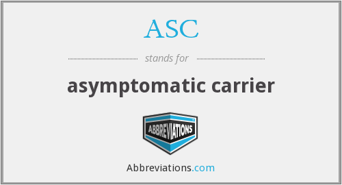 ASC - asymptomatic carrier