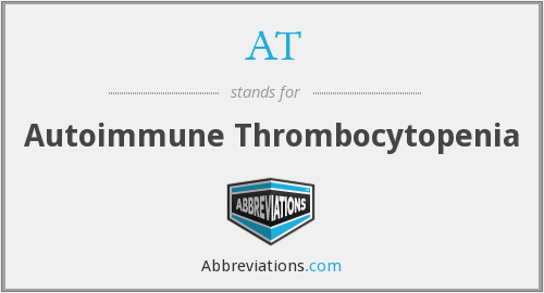AT - autoimmune thrombocytopenia