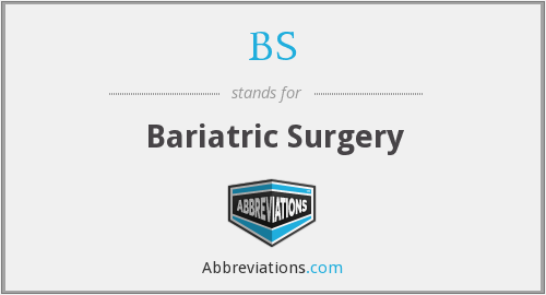 BS - bariatric surgery