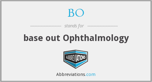 BO - base out Ophthalmology