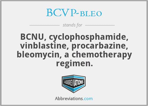 BCVP-bleo - BCNU, cyclophosphamide, vinblastine, procarbazine, bleomycin, a chemotherapy regimen.