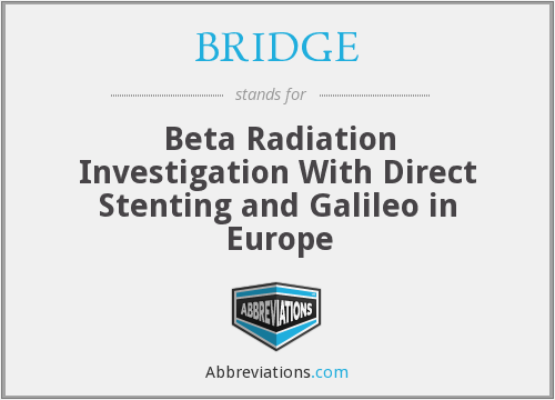 BRIDGE - Beta Radiation Investigation With Direct Stenting and Galileo in Europe