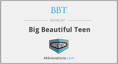 BBT - big beautiful teen