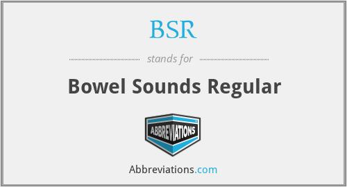 BSR - bowel sounds regular