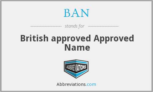 BAN - British approved Approved Name