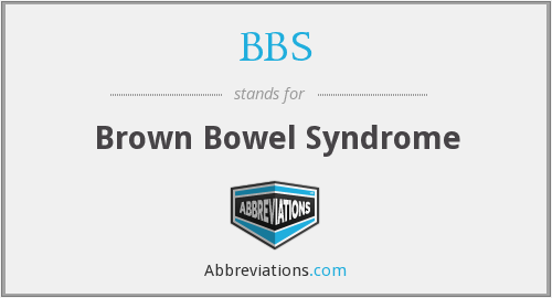 BBS - brown bowel syndrome
