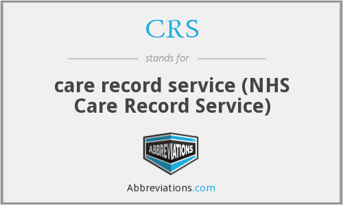 CRS - care record service (NHS Care Record Service)