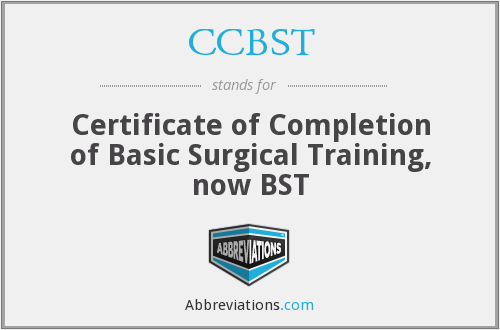 CCBST - Certificate of Completion of Basic Surgical Training, now BST