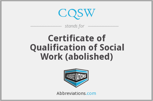 CQSW - Certificate of Qualification of Social Work (abolished)