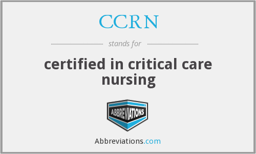 CCRN - certified in critical care nursing