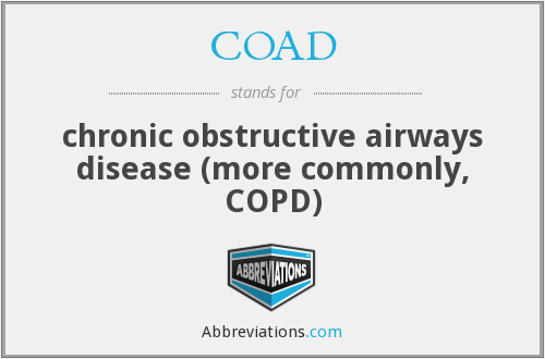 COAD - chronic obstructive airways disease (more commonly, COPD)