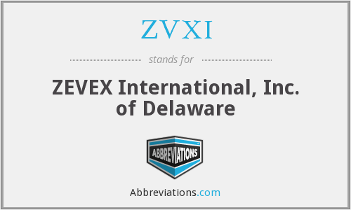ZVXI - ZEVEX International, Inc. of Delaware