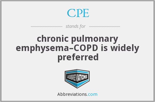 CPE - chronic pulmonary emphysema–COPD is widely preferred