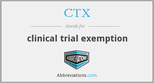 CTX - clinical trial exemption