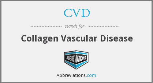 CVD - collagen vascular disease