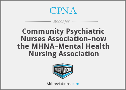 CPNA - Community Psychiatric Nurses Association–now the MHNA–Mental Health Nursing Association