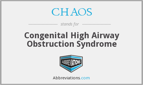 CHAOS - congenital high airway obstruction syndrome