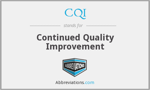 CQI - continued quality improvement