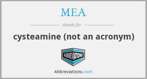 MEA - cysteamine (not an acronym)