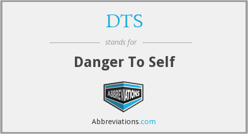 DTS - danger to self