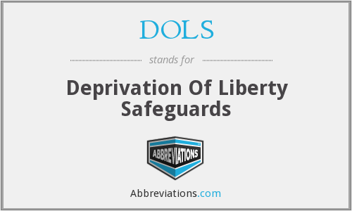 DOLS - Deprivation Of Liberty Safeguards