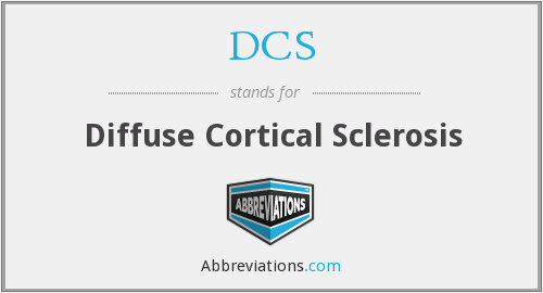 DCS - diffuse cortical sclerosis
