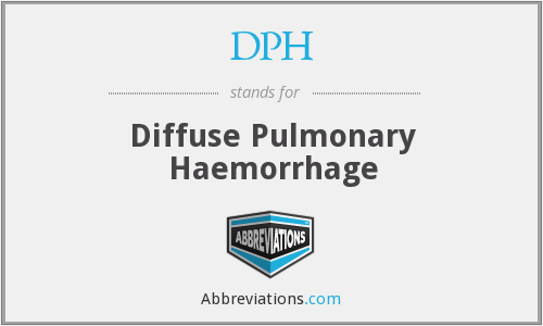 DPH - diffuse pulmonary haemorrhage