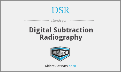 DSR - Digital Subtraction Radiography