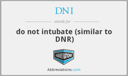 DNI - do not intubate (similar to DNR)