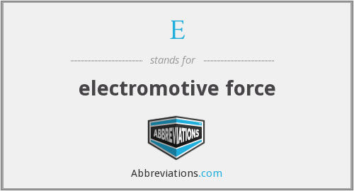 E - electromotive force