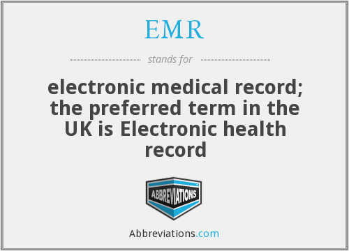 EMR - electronic medical record; the preferred term in the UK is Electronic health record
