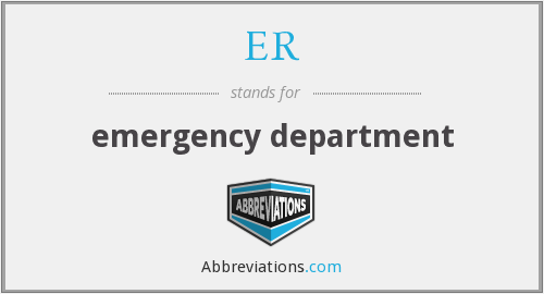 ER - emergency department