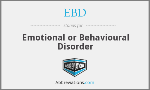 EBD - emotional or behavioural disorder